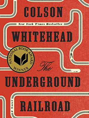 """The Underground Railroad"" by Colson Whitehead"