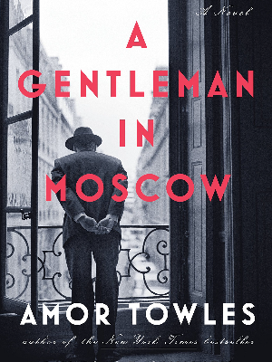 """A Gentleman In Moscow"" by Amor Towles"